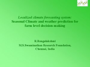 Localized climate forecasting system Seasonal Climate and weather