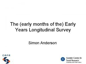 The early months of the Early Years Longitudinal