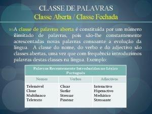 CLASSE DE PALAVRAS Classe Aberta Classe Fechada A
