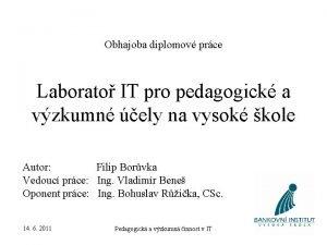 Obhajoba diplomov prce Laborato IT pro pedagogick a