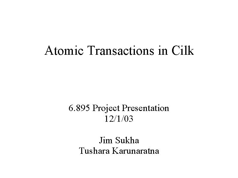 Atomic Transactions in Cilk 6 895 Project Presentation