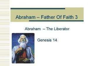 Abraham Father Of Faith 3 Abraham The Liberator