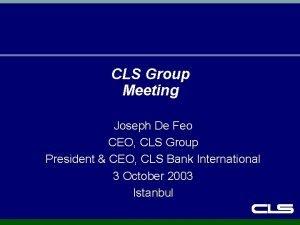 CLS Group Meeting Joseph De Feo CEO CLS