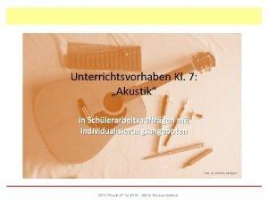 Unterrichtsvorhaben Kl 7 Akustik in Schlerarbeitsauftrgen mit Individualisierungsangeboten