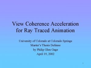 View Coherence Acceleration for Ray Traced Animation University
