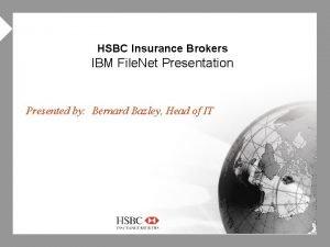 4 HSBC Insurance Brokers IBM File Net Presentation