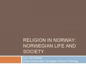 RELIGION IN NORWAY NORWEGIAN LIFE AND SOCIETY Lars