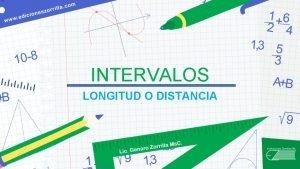INTERVALOS LONGITUD O DISTANCIA La longitud o distancia