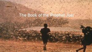 The Book of the Prophet Joel Joel OUTLINE