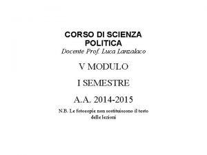 CORSO DI SCIENZA POLITICA Docente Prof Luca Lanzalaco
