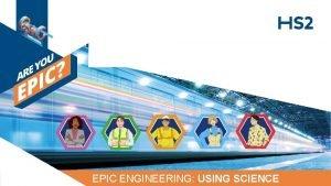 EPIC ENGINEERING USING SCIENCE EPIC ENGINEERING USING SCIENCE