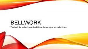 BELLWORK This is all the bellwork you should