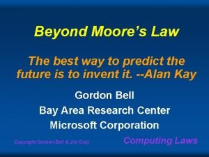 Beyond Moores Law The best way to predict