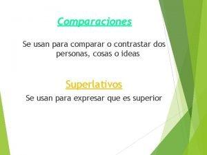 Comparaciones Se usan para comparar o contrastar dos