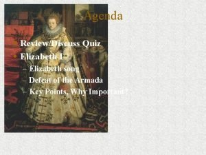 Agenda w ReviewDiscuss Quiz w Elizabeth I Elizabeth