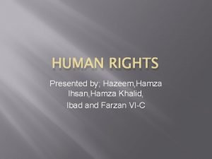 HUMAN RIGHTS Presented by Hazeem Hamza Ihsan Hamza