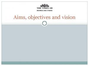 Aims objectives and vision Vision and values Values