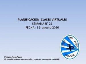 PLANIFICACIN CLASES VIRTUALES SEMANA N 21 FECHA 31