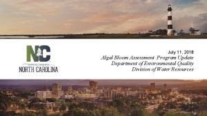 July 11 2018 Algal Bloom Assessment Program Update