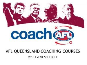 AFL QUEENSLAND COACHING COURSES 2016 EVENT SCHEDULE COACHING