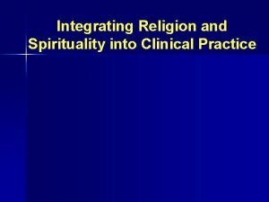 Integrating Religion and Spirituality into Clinical Practice Objectives
