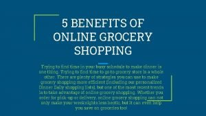 5 BENEFITS OF ONLINE GROCERY SHOPPING Trying to