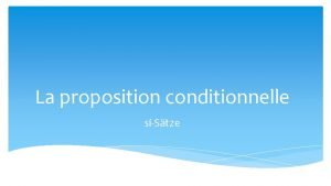 La proposition conditionnelle siStze Exemples Traduis les phrases