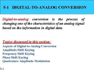 5 1 DIGITALTOANALOG CONVERSION Digitaltoanalog conversion is the