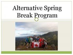 Alternative Spring Break Program What is Alternative Spring