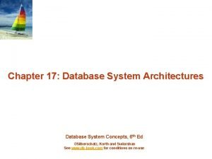 Chapter 17 Database System Architectures Database System Concepts