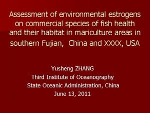 Assessment of environmental estrogens on commercial species of