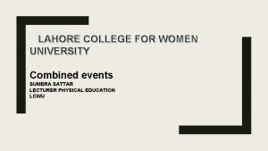 LAHORE COLLEGE FOR WOMEN UNIVERSITY Combined events SUMERA