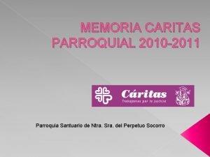 MEMORIA CARITAS PARROQUIAL 2010 2011 Parroquia Santuario de