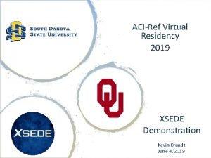 ACIRef Virtual Residency 2019 XSEDE Demonstration Kevin Brandt