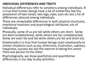 INDIVIDUAL DIFFERENCES AND TRAITS Individual differences refer to