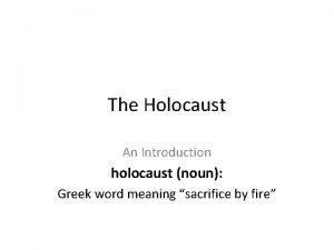 The Holocaust An Introduction holocaust noun Greek word