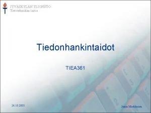 JYVSKYLN YLIOPISTO Tietotekniikan laitos Tiedonhankintaidot TIEA 361 26