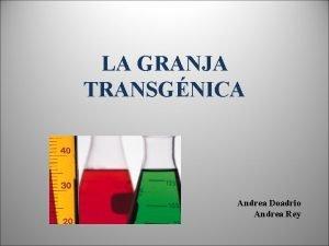 LA GRANJA TRANSGNICA Andrea Doadrio Andrea Rey ndice