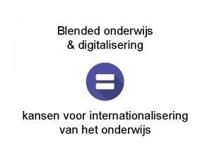 Blended onderwijs digitalisering kansen voor internationalisering van het