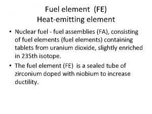 Fuel element FE Heatemitting element Nuclear fuel fuel