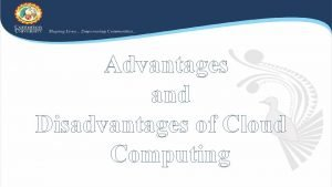Advantages and Disadvantages of Cloud Computing Advantages of