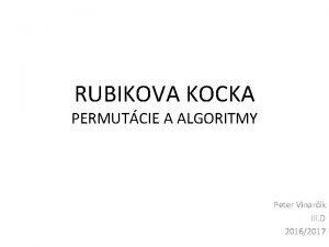 RUBIKOVA KOCKA PERMUTCIE A ALGORITMY Peter Vinark III