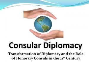 Consular Diplomacy Transformation of Diplomacy and the Role
