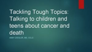 Tackling Tough Topics Talking to children and teens