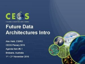 Committee on Earth Observation Satellites Future Data Architectures