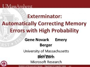 Exterminator Automatically Correcting Memory Errors with High Probability