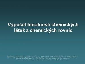 Vpoet hmotnosti chemickch ltek z chemickch rovnic Dostupn