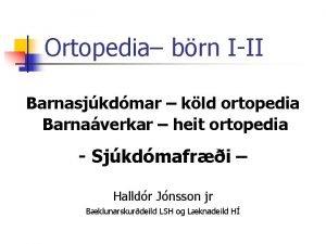 Ortopedia brn III Barnasjkdmar kld ortopedia Barnaverkar heit