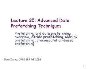 Lecture 25 Advanced Data Prefetching Techniques Prefetching and