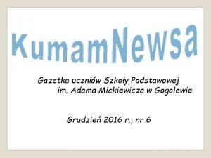 Gazetka uczniw Szkoy Podstawowej im Adama Mickiewicza w